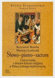 Słowo - pismo - sacrum. Cztery studia z dziejów kultury religijnej w Polsce późnego średniowiecza
