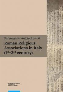 Przemysław Wojciechowski, Roman Religious Associations in Italy (1st–3rd century)