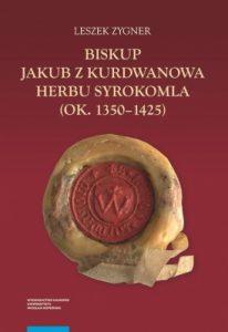 Leszek Zygner, Biskup Jakub z Kurdwanowa herbu Syrokomla
