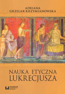 Adriana Grzelak-Krzymianowska, Nauka etyczna Lukrecjusza