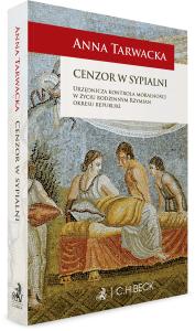 Anna Tarwacka, Cenzor w sypialni. Urzędnicza kontrola moralności w życiu rodzinnym Rzymian okresu republiki